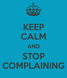 keep-calm-and-stop-complaining-1
